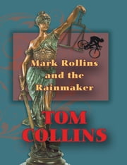 Mark Rollins and the Rainmaker ebook by Tom Collins
