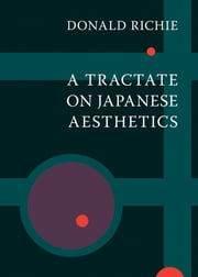A Tractate on Japanese Aesthetics 電子書 by Donald Richie
