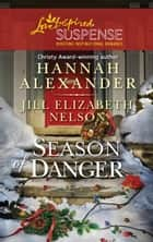 Season of Danger: Silent Night, Deadly Night\Mistletoe Mayhem ebook by Hannah Alexander,Jill Elizabeth Nelson
