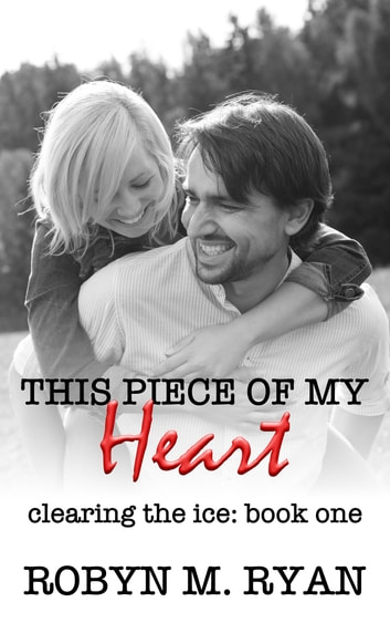 This Piece of My Heart - Clearing the Ice Book One ebook by Robyn M. Ryan