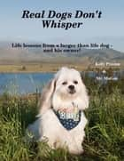 Real Dogs Don't Whisper Book ebook by Kelly Preston