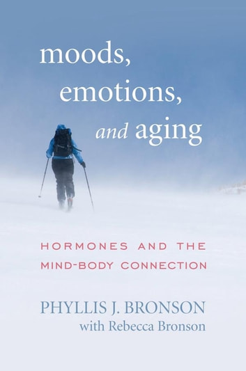 Moods, Emotions, and Aging - Hormones and the Mind-Body Connection ebook by Phyllis J. Bronson