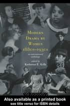 Modern Drama by Women 1880s-1930s ebook by Katherine E. Kelly