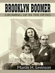 Brooklyn Boomer - Growing Up in the Fifties ebook by Martin H. Levinson