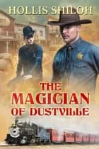 The Magician of Dustville ebook by Hollis Shiloh