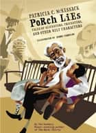 Porch Lies - Tales of Slicksters, Tricksters, and other Wily Characters ebook by Patricia McKissack, Andre Carrilho
