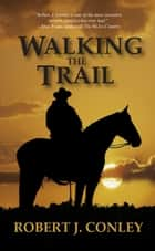 Walking the Trail ebook by Robert J. Conley