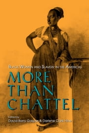 More Than Chattel - Black Women and Slavery in the Americas ebook by David Barry Gaspar,Darlene Clark Hine