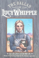 The Ballad of Lucy Whipple ebook by Karen Cushman