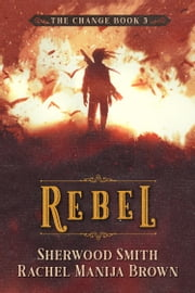 Rebel, The Change #3 ebook by Rachel Manija Brown, Sherwood Smith