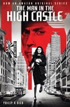 The Man in the High Castle ebook by Philip K. Dick
