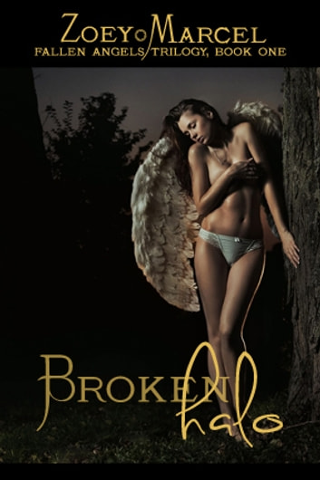 Broken Halo:Fallen Angels Trilogy, Book One ebook by Zoey Marcel,Zoey Marcell