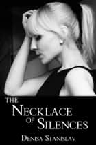 The Necklace of Silences ebook by Denisa Stanislav
