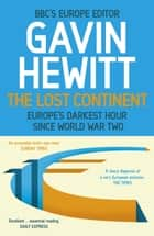 The Lost Continent - The BBC's Europe Editor on Europe's Darkest Hour Since World War Two ebook by Gavin Hewitt