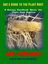 Abe's Guide to the Plant Root ebook by Abe Edwards