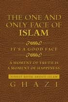 The One and Only Face of Islam ebook by Ghazi