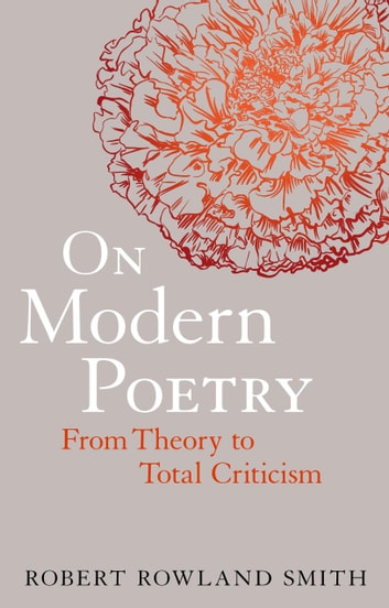 On Modern Poetry - From Theory to Total Criticism ebook by Dr Robert Rowland Smith