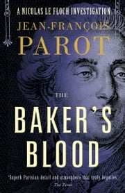 The Baker's Blood - The Nicolas Le Floch Investigations ebook by Jean-FranCois Parot