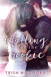 Falling for the Rookie ebook by Trish Williford