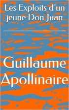 Les Exploits d'un jeune Don Juan ebook by Guillaume Apollinaire
