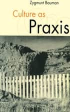 Culture as Praxis ebook by Zygmunt Bauman