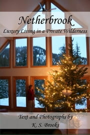 Netherbrook: Luxury Living in a Private Wilderness ebook by K. S. Brooks