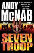 Seven Troop ebook by Andy McNab
