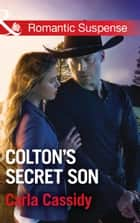 Colton's Secret Son (Mills & Boon Romantic Suspense) (The Coltons of Shadow Creek, Book 1) ebook by Carla Cassidy