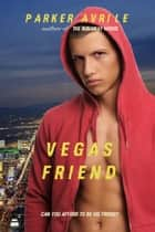 Vegas Friend ebook by Parker Avrile
