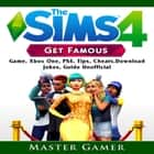 Sims, The 4 Get Famous Game, Xbox One, PS4, Tips, Cheats, Download, Jokes, Guide Unofficial Audiolibro by Master Gamer, Video Article