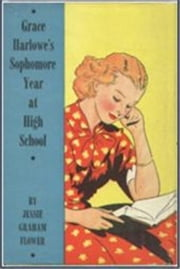 Grace Harlowe's Sophmore Year at High School ebook by Jessie Graham Flower