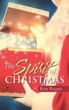 The Spirit of Christmas ebook by Ken Regan