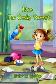 Pico, the Pesky Parrot ebook by Erika M Szabo