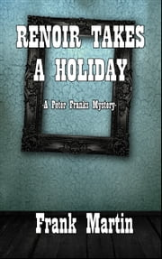 Renoir Takes A Holiday ebook by Frank Martin