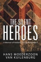 The Silent Heroes ebook by Hans Moederzoon van Kuilenburg