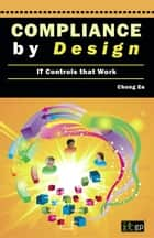 Compliance by Design ebook by Chong Ee