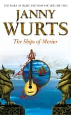 The Ships of Merior (The Wars of Light and Shadow, Book 2) ebook by Janny Wurts