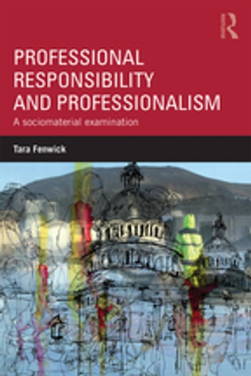 Professional responsibility and professionalism ebook by tara professional responsibility and professionalism a sociomaterial examination ebook by tara fenwick fandeluxe Images