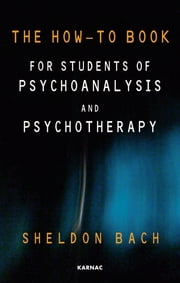 The How-To Book for Students of Psychoanalysis and Psychotherapy ebook by Bach