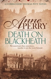 Death On Blackheath (Thomas Pitt Mystery, Book 29) - Secrecy, betrayal and murder on the streets of Victorian London ebook by Anne Perry