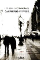 Les Belles Étrangères - Canadians in Paris ebook by Jane Koustas