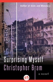 Surprising Myself - A Novel ebook by Christopher Bram