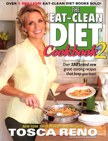 The Eat-Clean Diet Cookbook 2 - Over 150 brand new great-tasting recipes that keep you lean! ebook by Tosca Reno