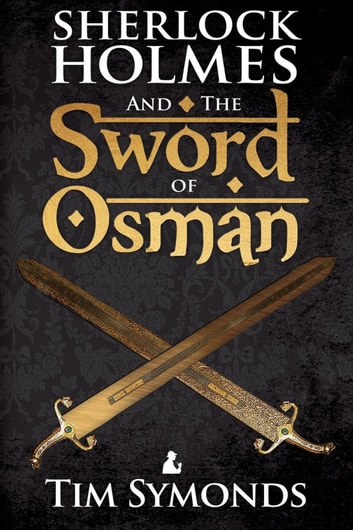 Sherlock Holmes and The Sword of Osman ebook by Tim Symonds