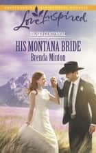 His Montana Bride (Mills & Boon Love Inspired) (Big Sky Centennial, Book 5) ebook by Brenda Minton