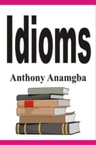 Idioms ebook by Anthony Anamgba
