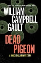 Dead Pigeon ebook by William Campbell Gault