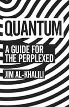 Quantum - A Guide For The Perplexed ebook by Jim Al-Khalili