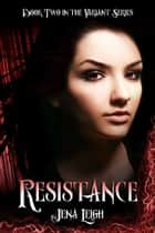 Resistance (The Variant Series, #2) ebook by Jena Leigh