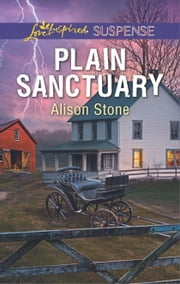 Plain Sanctuary - A Suspenseful Romance of Danger and Faith ebook by Alison Stone